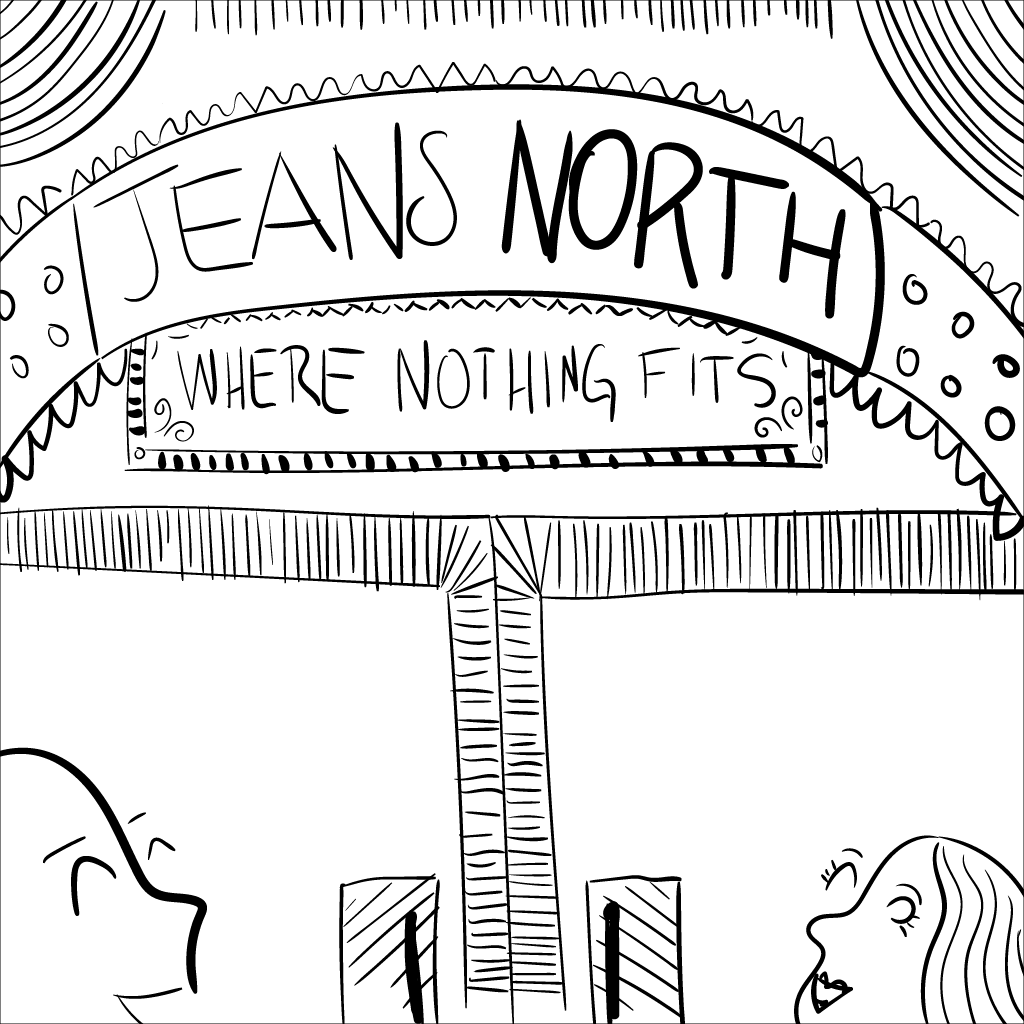 mono sketch of a place called Jeans North -- where nothing fits. a crudely-rendered man and woman are thrilled to enter