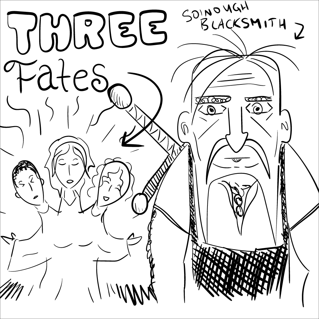 a crude mono sketch of a haggard fellow labelled soinough blacksmith, looking alarmed, with his back to the three fates, who are also conveniently labelled