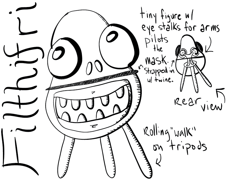 a mono sketch showing filthifri, which is a happy-go-lucky-looking mask-thing, rolling around on a tripod. the picture is labelled, and shows a rear view, which reveals filthifri to be a small, humanoid figure, with no head and eye stalks for arms, piloting the mask. it is strapped in with twine.