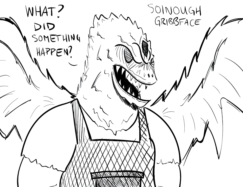 "a crude mono sketch of a man in a blacksmith's apron whose head appears to have transformed to that of some reptilian beast. Heinous wings come along for the ride. The man says, ""What? Did something happen?"" Thereafter he is labelled: Soinough Gribbface."
